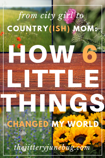 From City Girl to Country(ish) Mom: How 6 little things changed my world